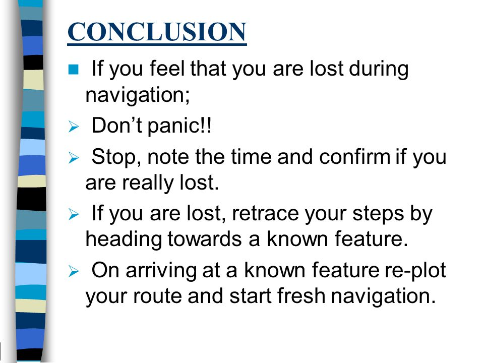 CONCLUSION If you feel that you are lost during navigation;  Don't panic!.