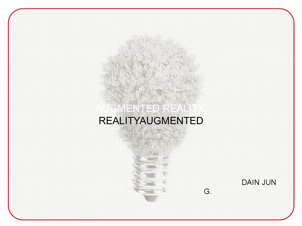 AUGMENTED REALITY. REALITYAUGMENTED DAIN JUN G.