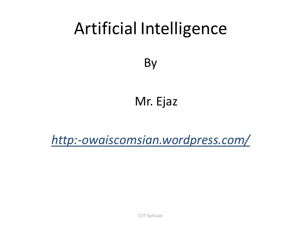 Artificial Intelligence By Mr. Ejaz http:-owaiscomsian.wordpress.com/ CIIT Sahiwal