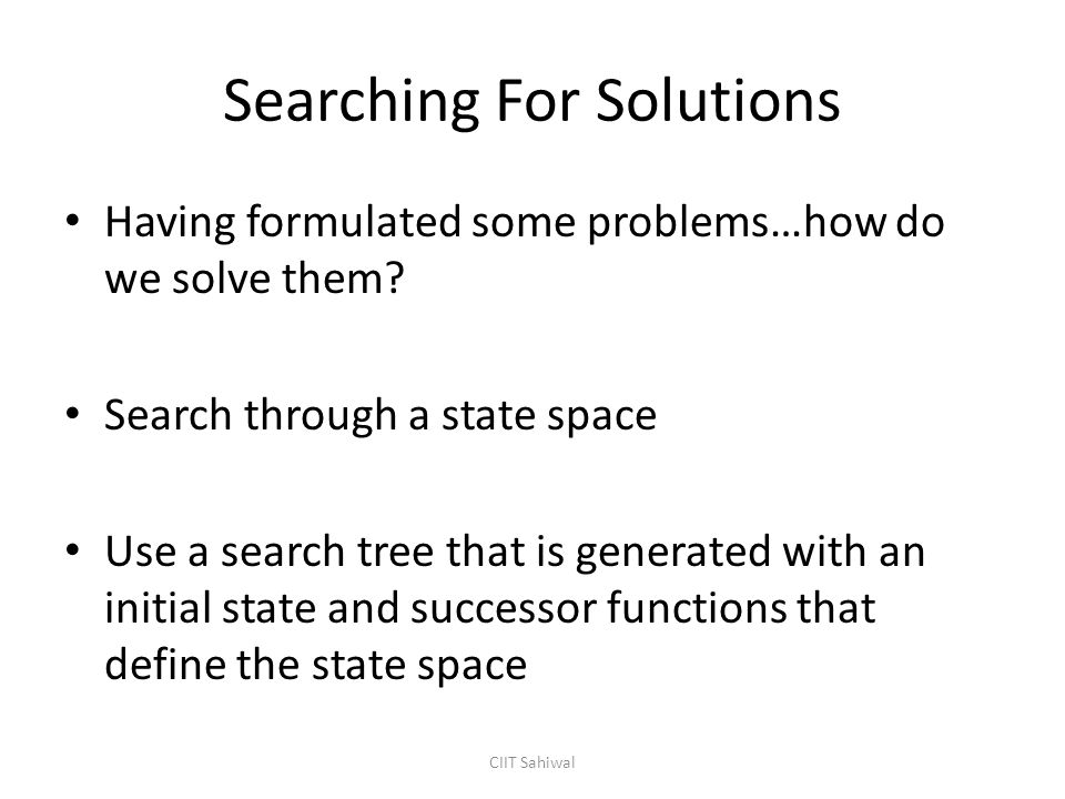 Searching For Solutions Having formulated some problems…how do we solve them.