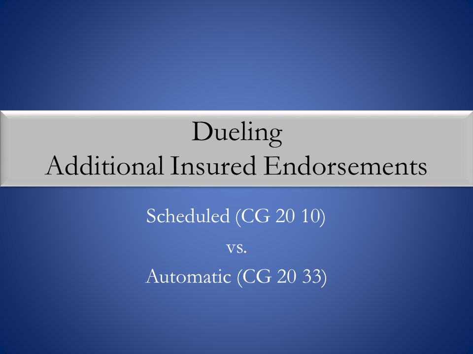 Dueling Additional Insured Endorsements Scheduled (CG 20 10) vs. Automatic (CG 20 33)