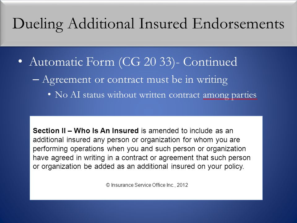 Dueling Additional Insured Endorsements Automatic Form (CG 20 33)- Continued – Agreement or contract must be in writing No AI status without written c