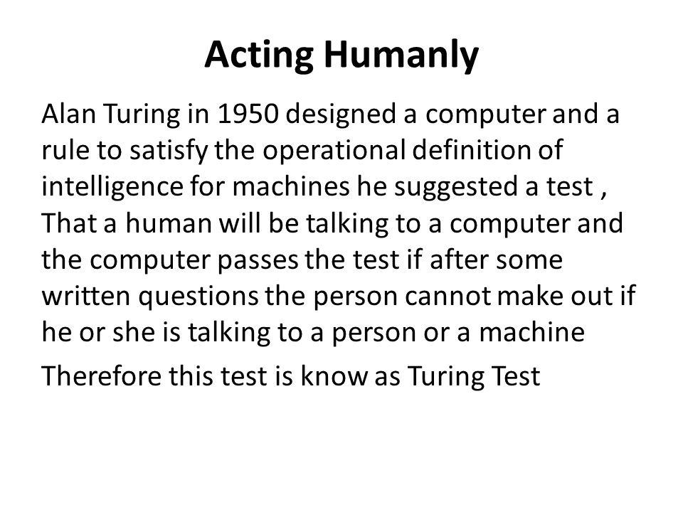 Four categories of AI Views of AI fall into four categories: Thinking humanlyThinking rationally Acting humanlyActing rationally The text book focuses