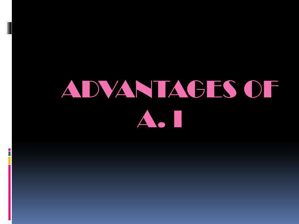 ADVANTAGES OF A. I