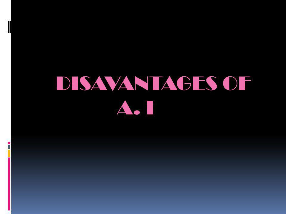 DISAVANTAGES OF A. I