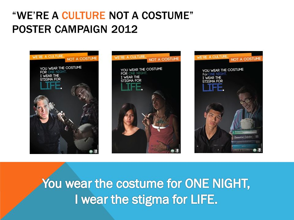 WE'RE A CULTURE NOT A COSTUME POSTER CAMPAIGN 2012