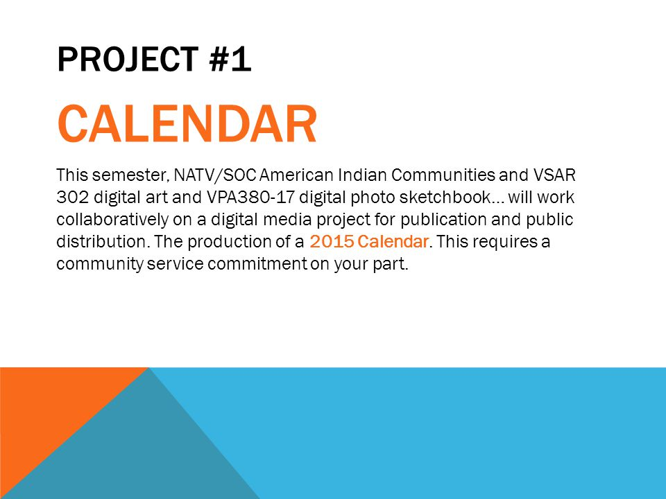 PROJECT #1 CALENDAR This semester, NATV/SOC American Indian Communities and VSAR 302 digital art and VPA380-17 digital photo sketchbook… will work collaboratively on a digital media project for publication and public distribution.
