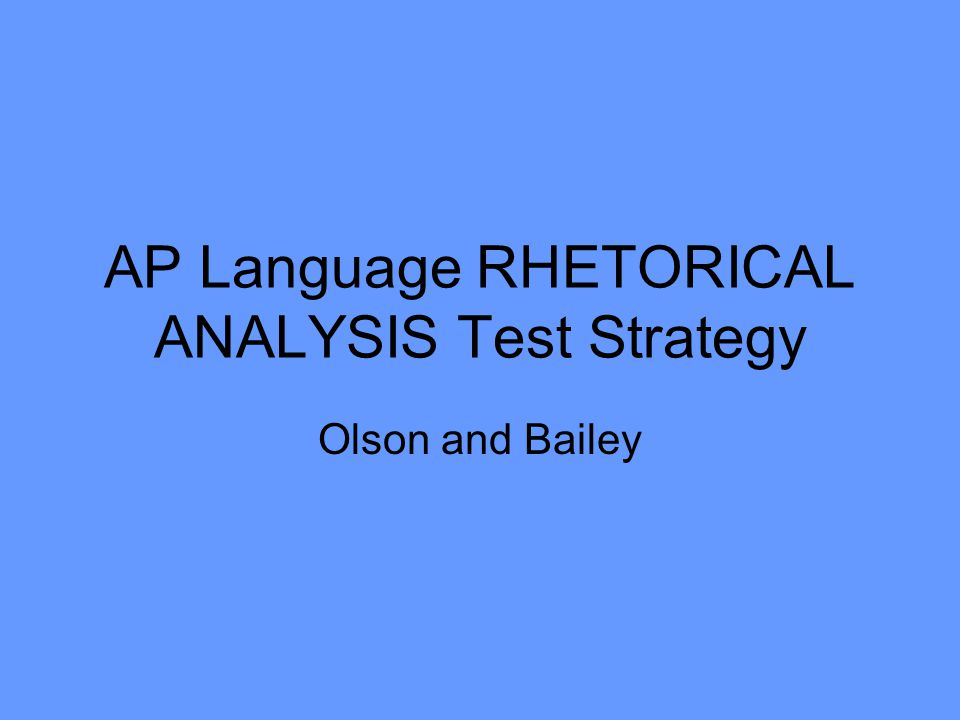 AP Language RHETORICAL ANALYSIS Test Strategy Olson and Bailey
