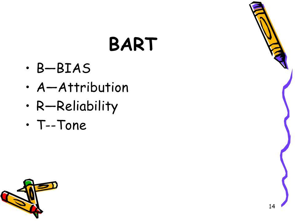14 BART B—BIAS A—Attribution R—Reliability T--Tone