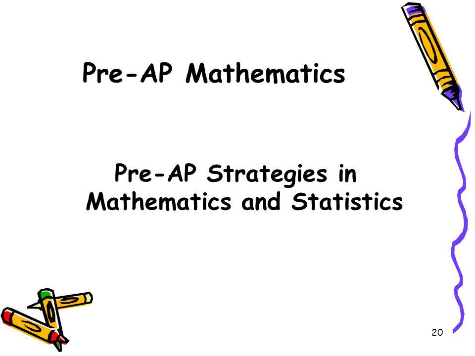 20 Pre-AP Mathematics Pre-AP Strategies in Mathematics and Statistics