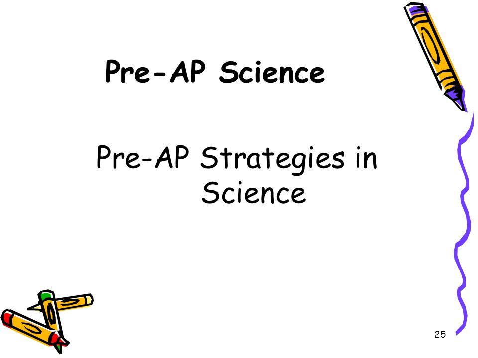 25 Pre-AP Science Pre-AP Strategies in Science