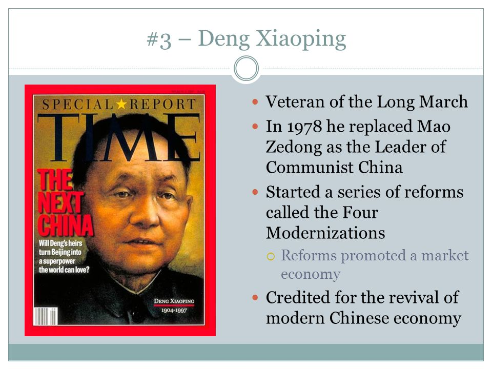 #3 – Deng Xiaoping Veteran of the Long March In 1978 he replaced Mao Zedong as the Leader of Communist China Started a series of reforms called the Fo