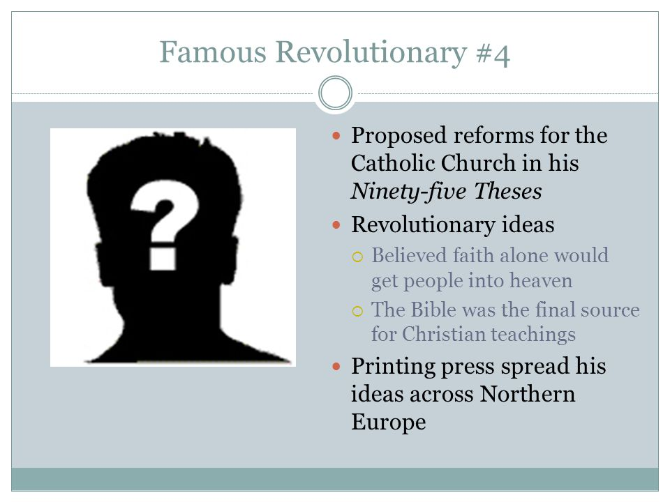 Famous Revolutionary #4 Proposed reforms for the Catholic Church in his Ninety-five Theses Revolutionary ideas  Believed faith alone would get people