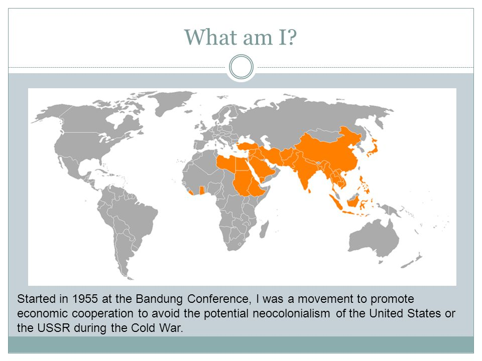 What am I? Started in 1955 at the Bandung Conference, I was a movement to promote economic cooperation to avoid the potential neocolonialism of the Un