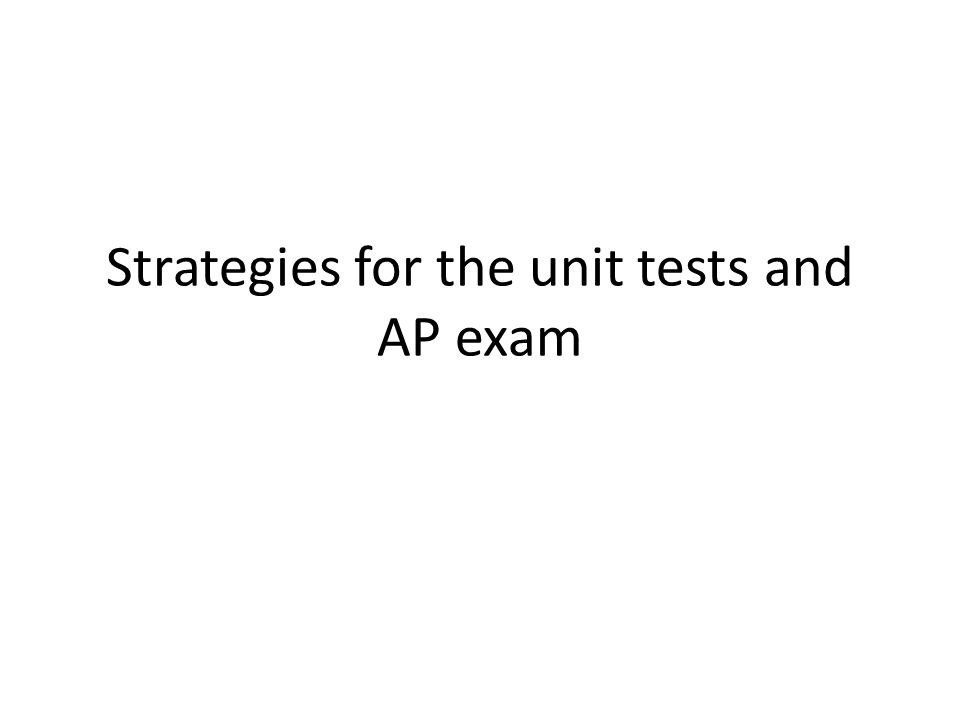 Strategies for the unit tests and AP exam
