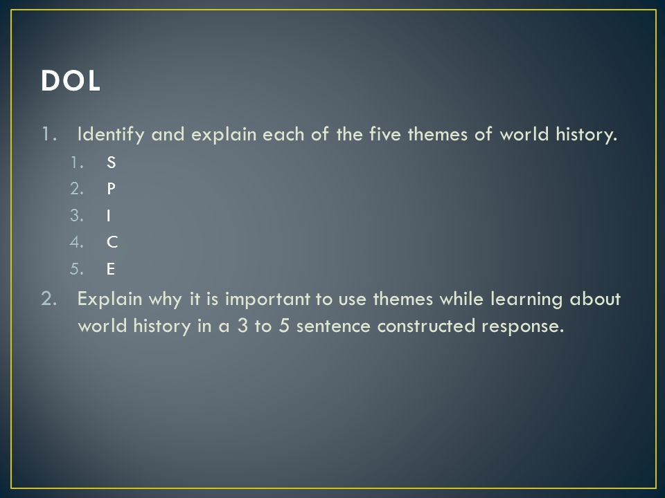 1.Identify and explain each of the five themes of world history.