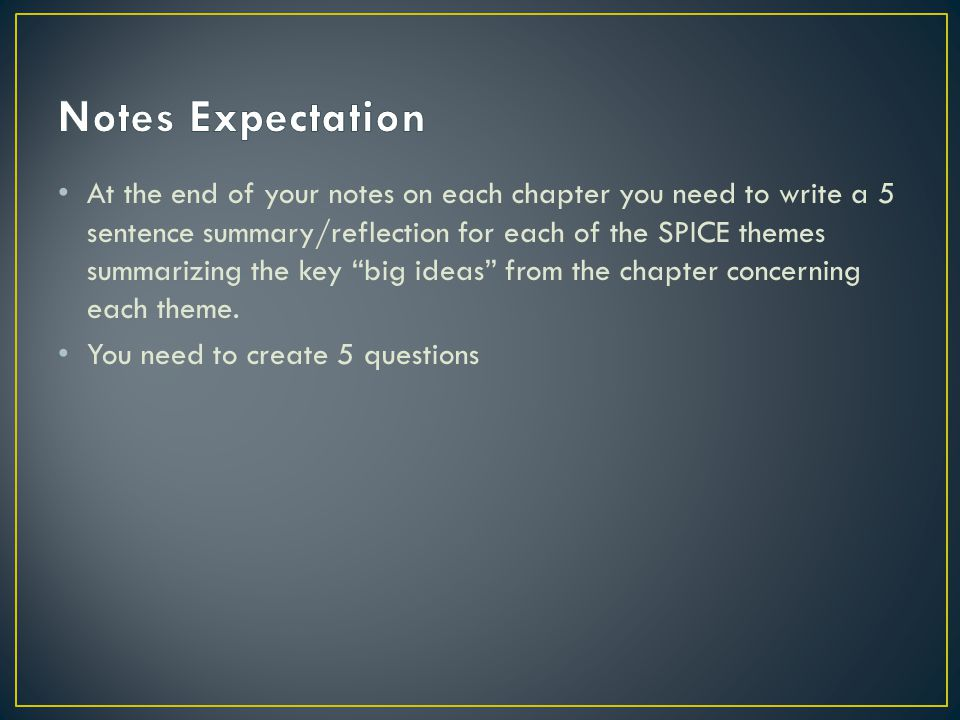 At the end of your notes on each chapter you need to write a 5 sentence summary/reflection for each of the SPICE themes summarizing the key big ideas from the chapter concerning each theme.