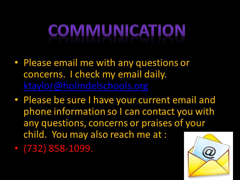 Please email me with any questions or concerns.I check my email daily.