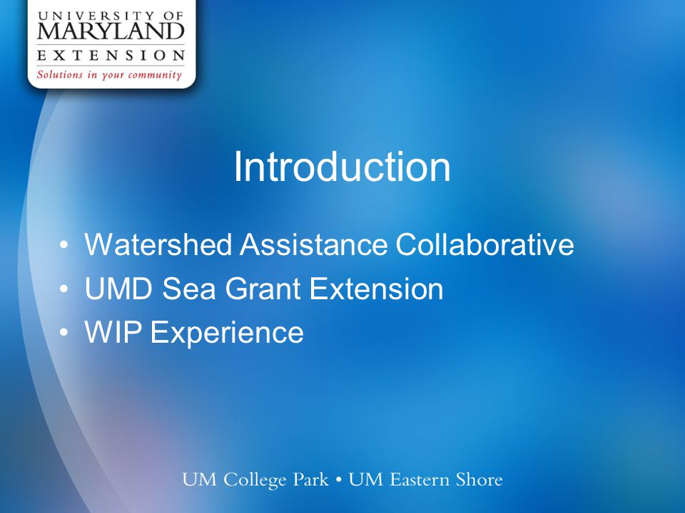 Introduction Watershed Assistance Collaborative UMD Sea Grant Extension WIP Experience