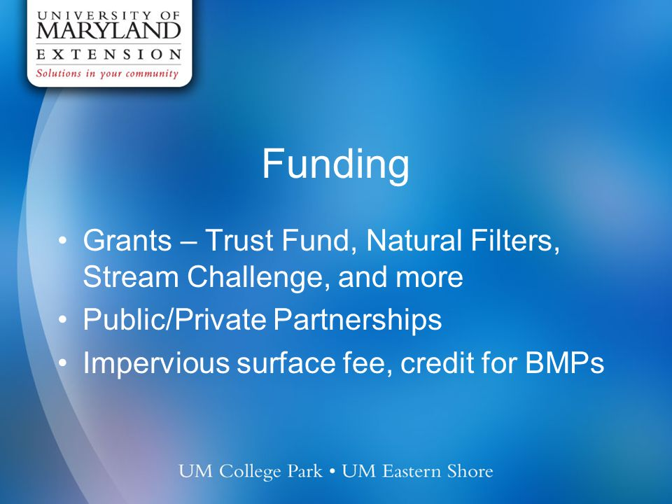 Funding Grants – Trust Fund, Natural Filters, Stream Challenge, and more Public/Private Partnerships Impervious surface fee, credit for BMPs