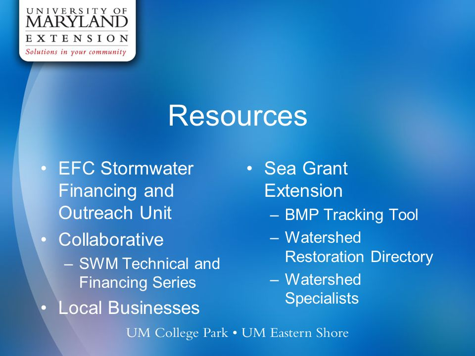 Examples Lancaster, PA NGO in Portsmouth, VA Corsica River Project Washington, DC –Dept of Environment Philadelphia, PA Anne Arundel Co, MD –EFC SWM Unit Montgomery Co, MD –Maintenance training