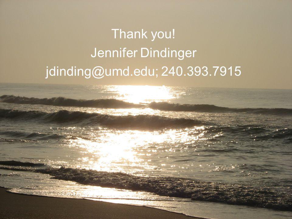 Q & A Thank you! Jennifer Dindinger jdinding@umd.edu; 240.393.7915