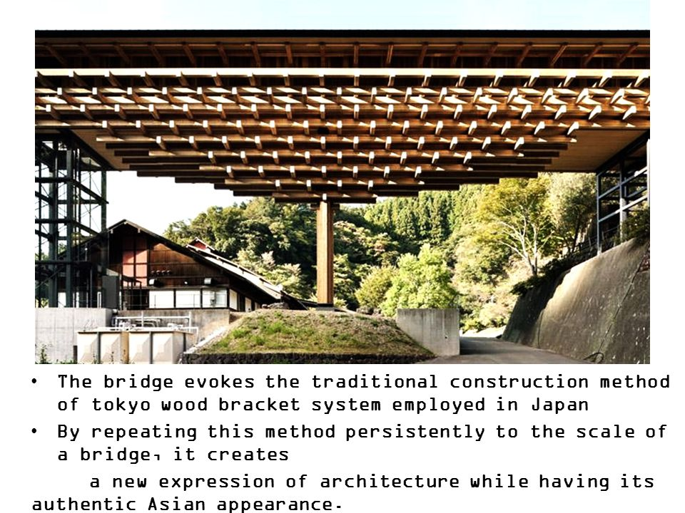 The bridge evokes the traditional construction method of tokyo wood bracket system employed in Japan By repeating this method persistently to the scal