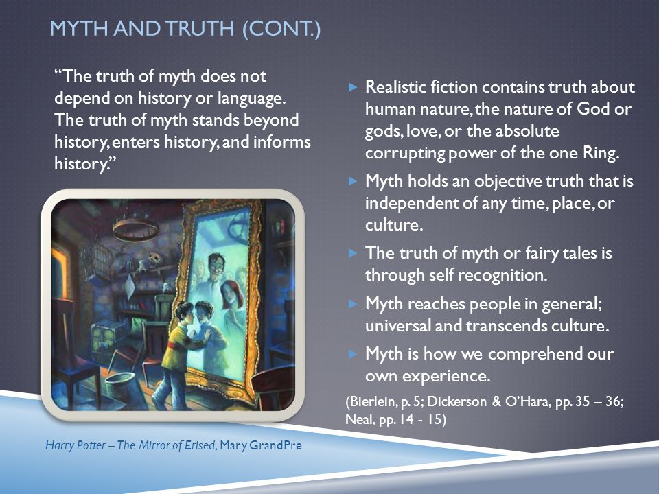 """MYTH AND TRUTH The word myth has come to mean a story which is untrue. """"Myth may be true. Any myth that has survived centuries certainly contains trut"""