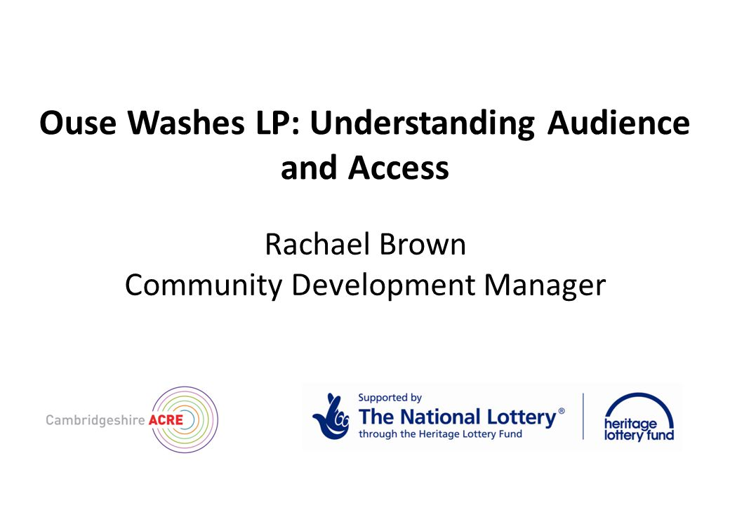 Ouse Washes LP: Understanding Audience and Access Rachael Brown Community Development Manager
