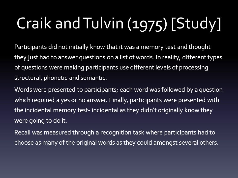 Craik and Tulvin (1975) [Study] Participants did not initially know that it was a memory test and thought they just had to answer questions on a list