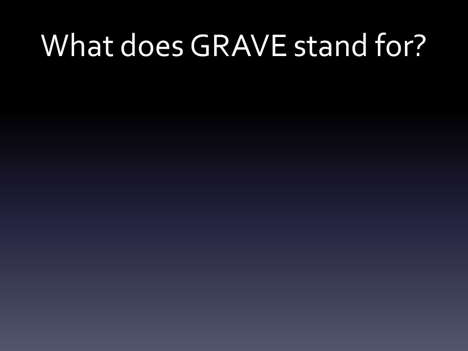 GRAVE: Evaluating a STUDY Generalisability - can the findings be applied to the general population.