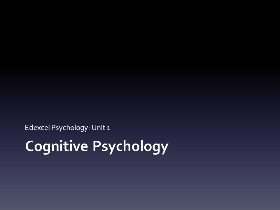 Cognitive Psychology Edexcel Psychology: Unit 1