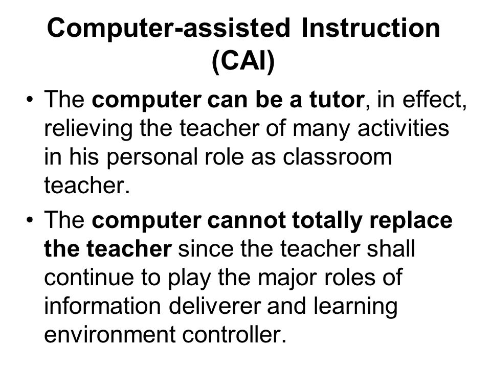 Delivers learning instruction The computer plays its roles as it: