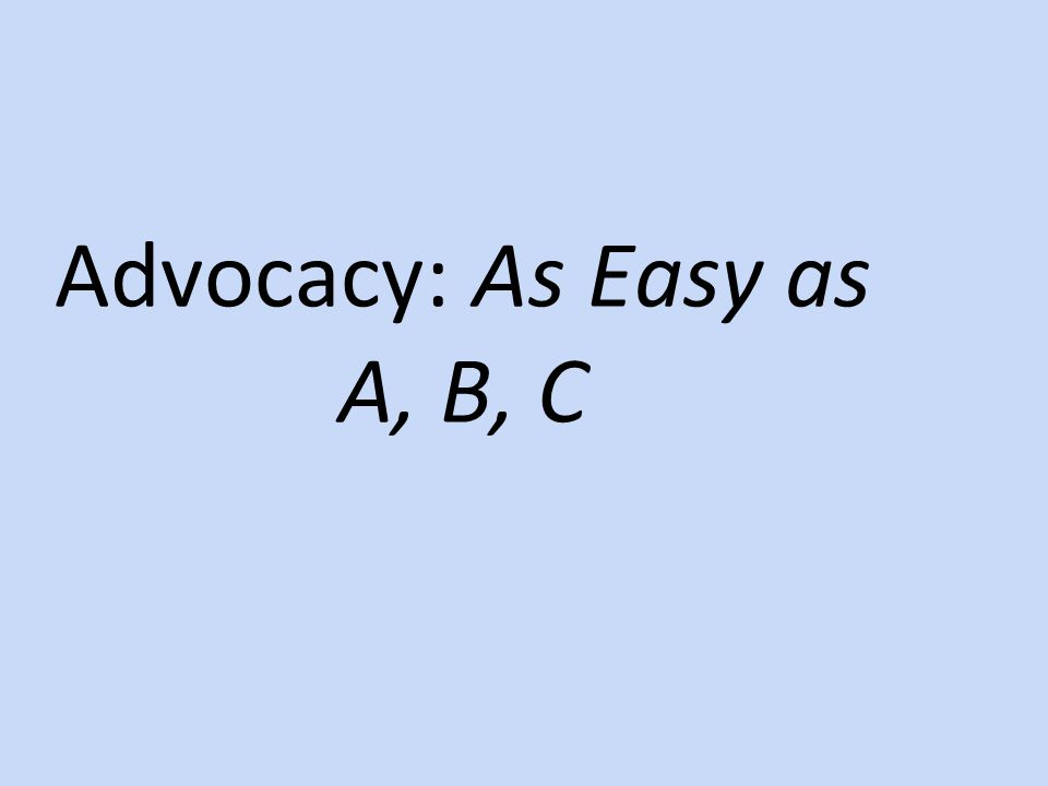 Advocacy: As Easy as A, B, C