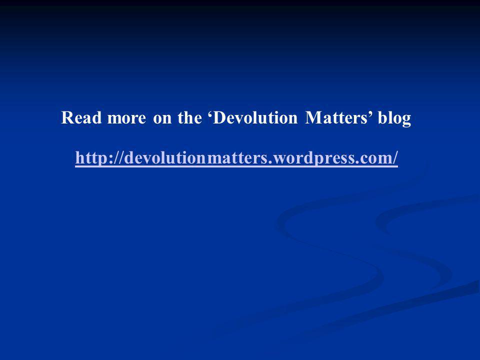 Read more on the 'Devolution Matters' blog http://devolutionmatters.wordpress.com/