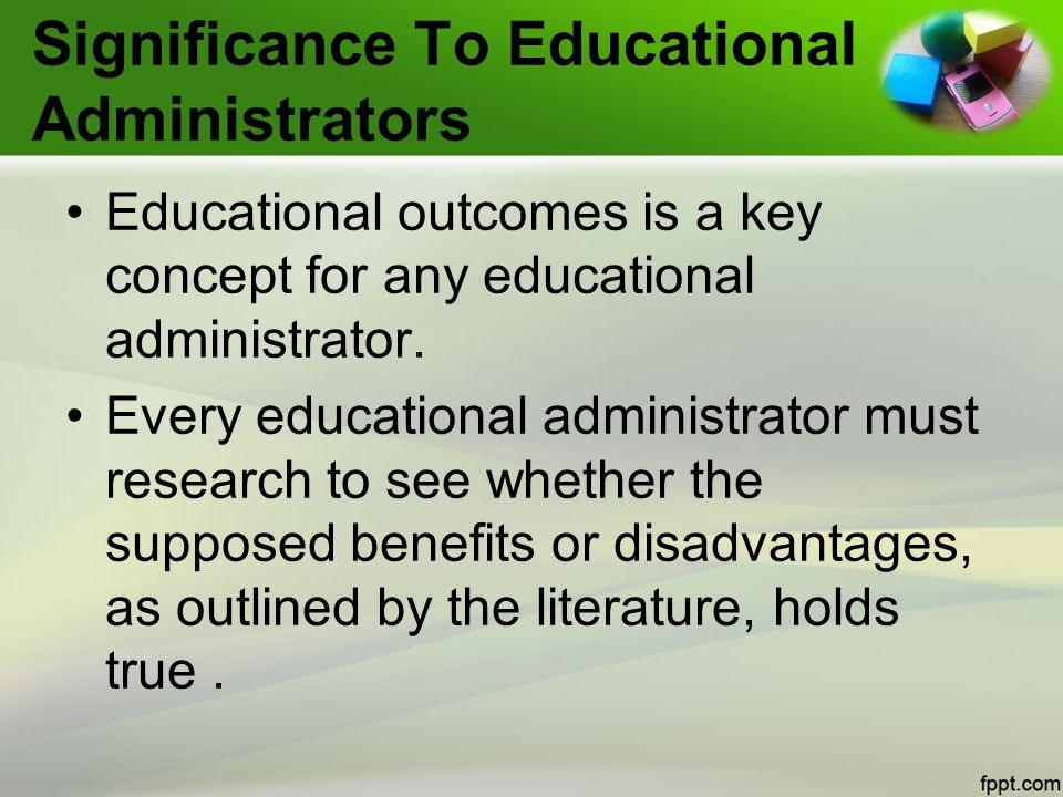 Significance To Educational Administrators Educational outcomes is a key concept for any educational administrator.