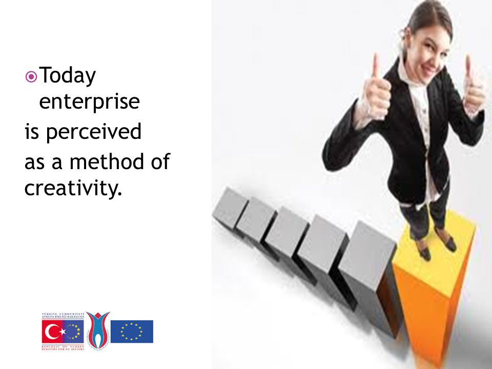  Today enterprise is perceived as a method of creativity.
