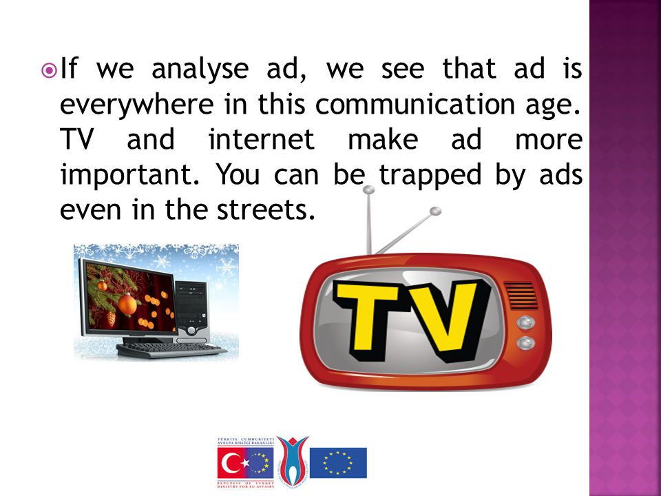  It's so ordinary that you can see them everywhere even in leaflets and brochures.we can understand that ad can direct our social lives.