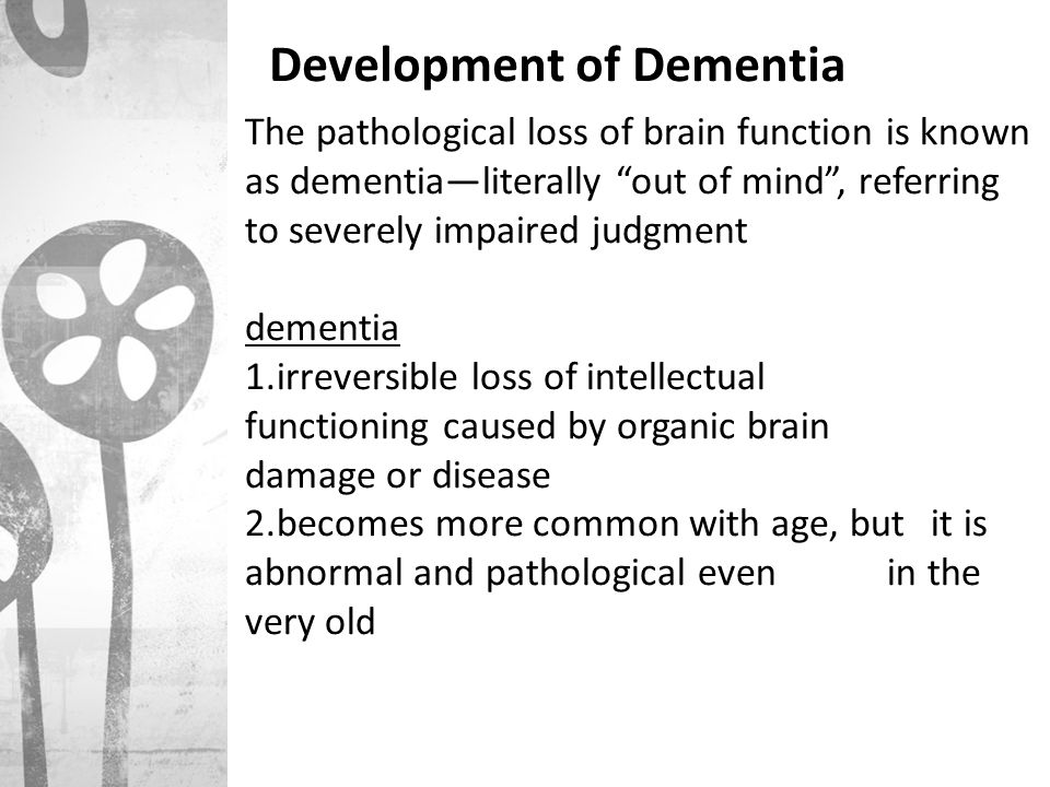 """The pathological loss of brain function is known as dementia—literally """"out of mind"""", referring to severely impaired judgment dementia 1.irreversible"""