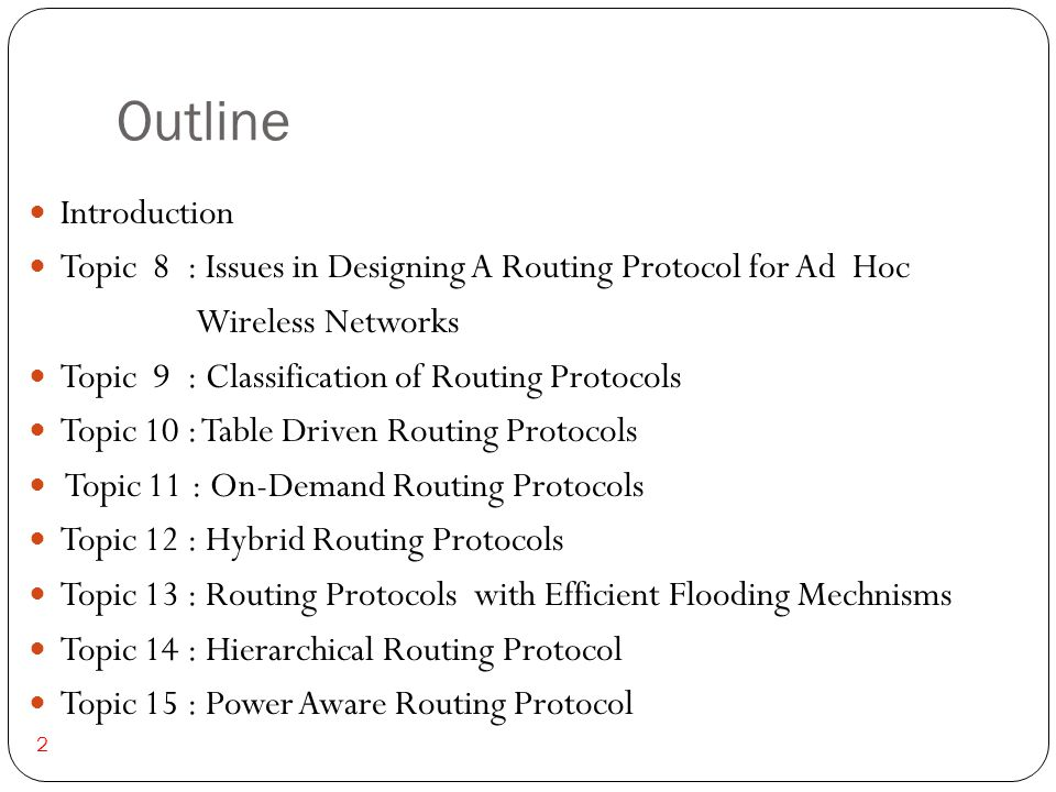 Outline 2 Introduction Topic 8 : Issues in Designing A Routing Protocol for Ad Hoc Wireless Networks Topic 9 : Classification of Routing Protocols Top