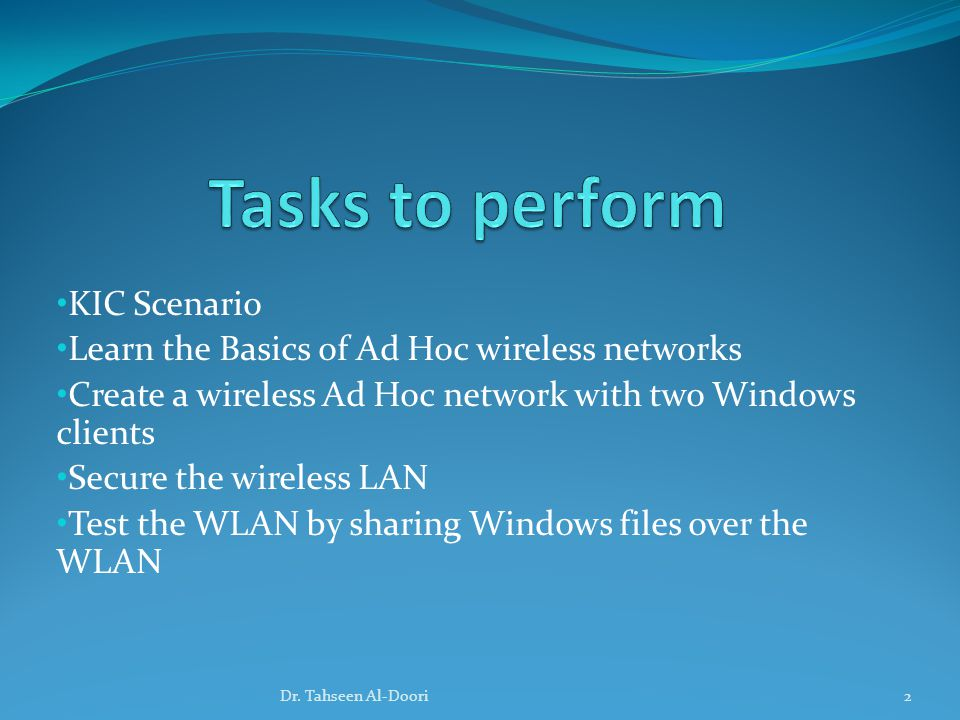 KIC Scenario Learn the Basics of Ad Hoc wireless networks Create a wireless Ad Hoc network with two Windows clients Secure the wireless LAN Test the WLAN by sharing Windows files over the WLAN 2Dr.