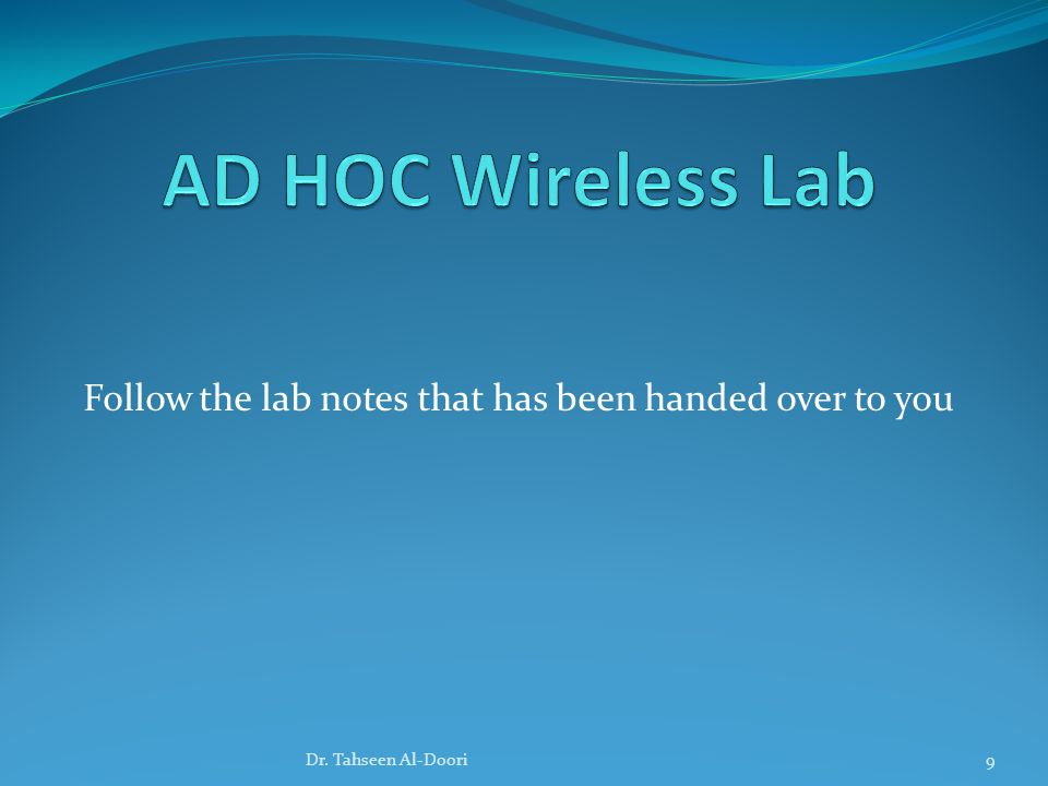 Follow the lab notes that has been handed over to you 9Dr. Tahseen Al-Doori