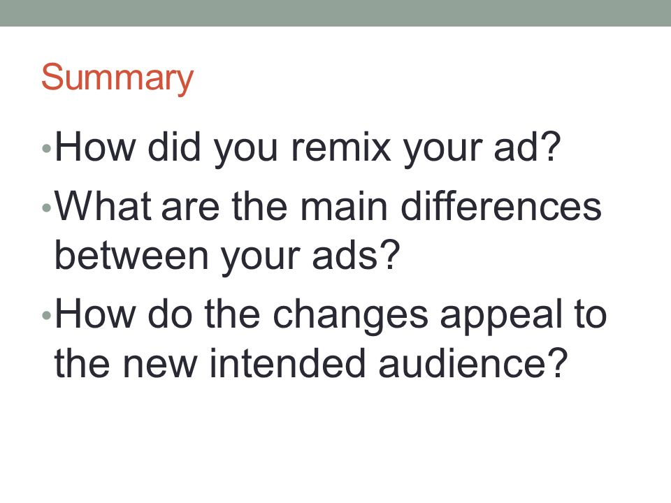Summary How did you remix your ad. What are the main differences between your ads.