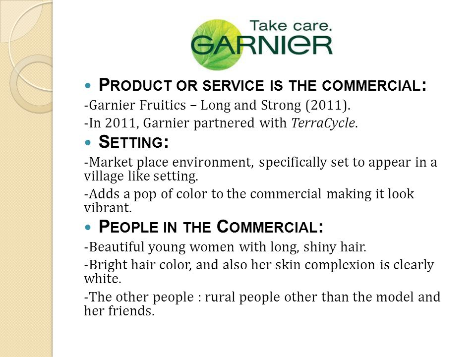 P RODUCT OR SERVICE IS THE COMMERCIAL : -Garnier Fruitics – Long and Strong (2011).