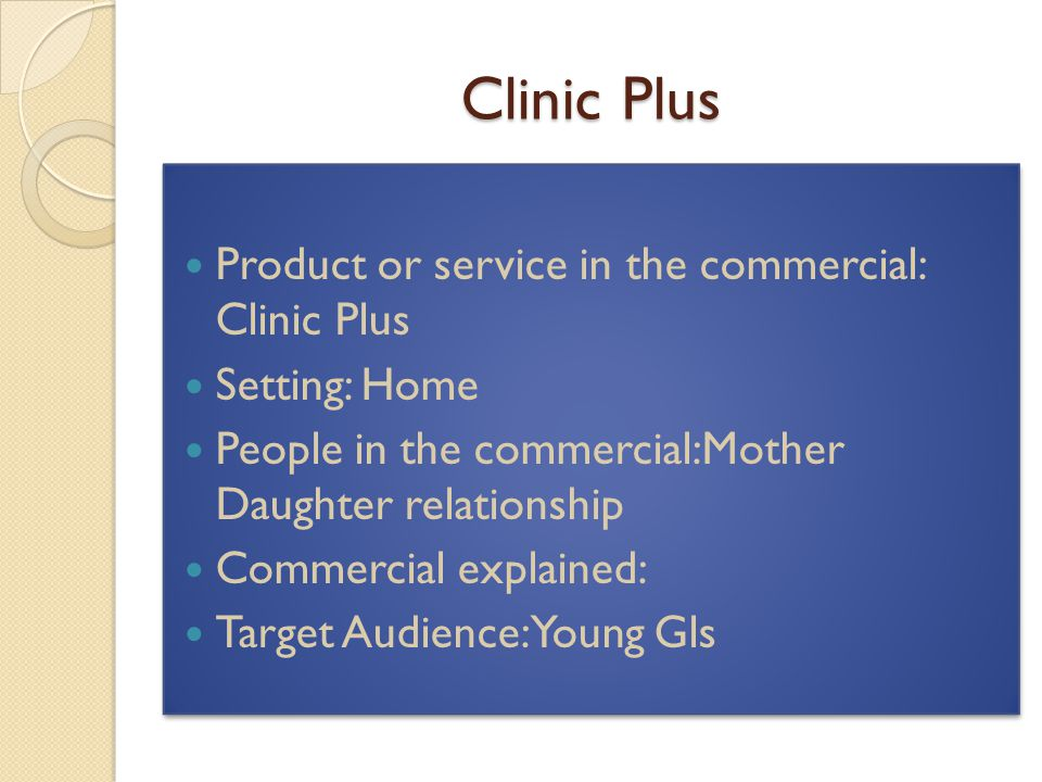 Clinic Plus Product or service in the commercial: Clinic Plus Setting: Home People in the commercial:Mother Daughter relationship Commercial explained: Target Audience: Young Gls Product or service in the commercial: Clinic Plus Setting: Home People in the commercial:Mother Daughter relationship Commercial explained: Target Audience: Young Gls