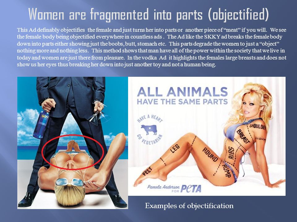 This Ad definably objectifies the female and just turns her into parts or another piece of meat if you will.
