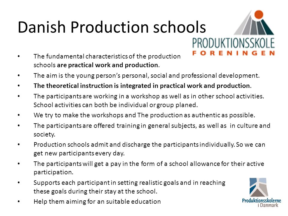 Danish Production schools The fundamental characteristics of the production schools are practical work and production.