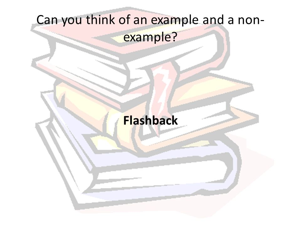 Can you think of an example and a non- example? Flashback