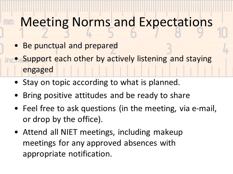 Meeting Norms and Expectations Be punctual and prepared Support each other by actively listening and staying engaged Stay on topic according to what i