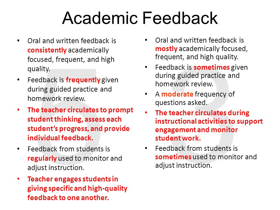 Academic Feedback 5 3 Oral and written feedback is consistently academically focused, frequent, and high quality. Feedback is frequently given during